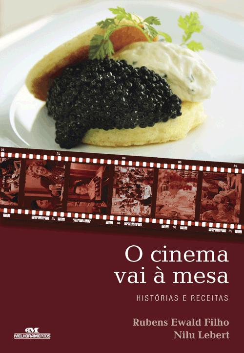 O Cinema Vai à Mesa - Histórias e Receitas, livro de Rubens Ewald Filho e Nilu Lebert, da Melhoramentos